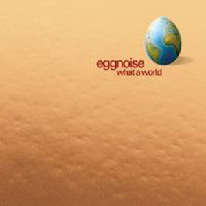 Eggnoise - What a World (2003)